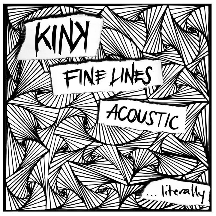 KINK - Fine Lines Acoustic...literally ART.jpg